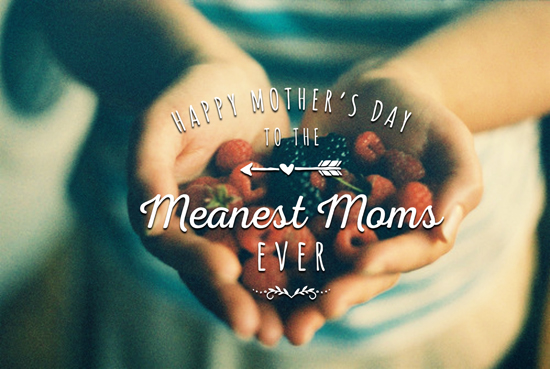 Happy Mother's day to the Meanest Moms Ever. Why being a 'mean mom' is a good thing.