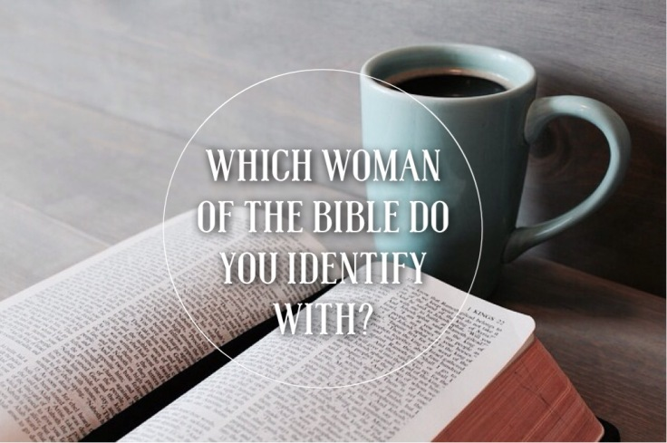 What woman of the bible do you identify with