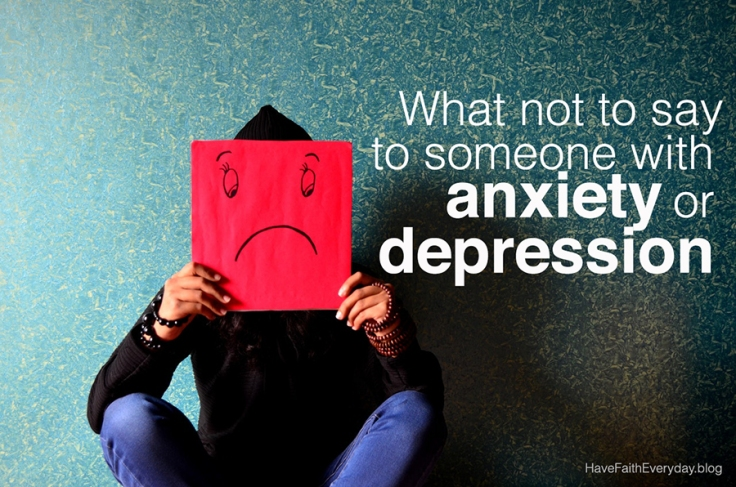 anxiety and depress, what not to say